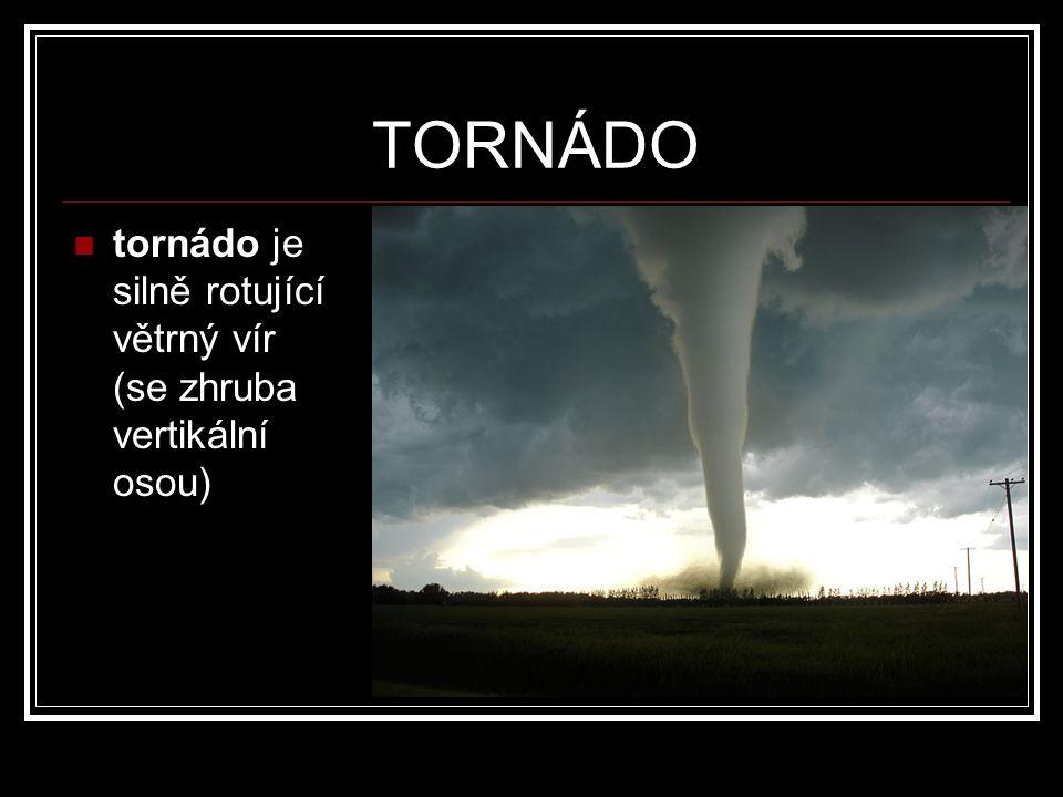 TORNÁDO tornádo je silně rotující větrný vír (se zhruba vertikální osou)