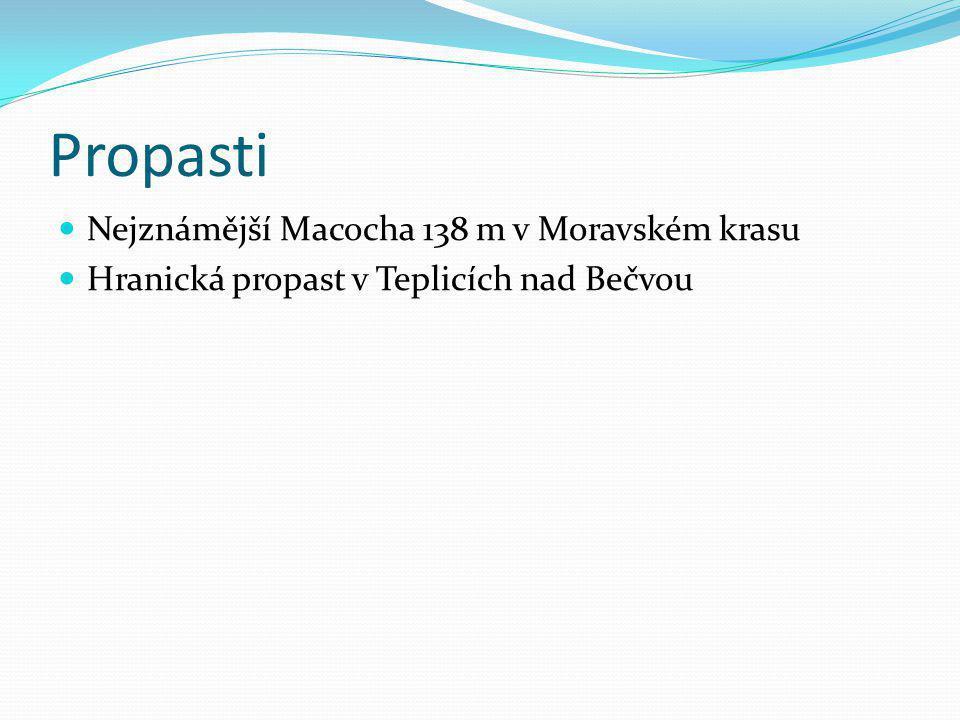 Propasti Nejznámější Macocha 138 m v Moravském krasu Hranická propast v Teplicích nad Bečvou