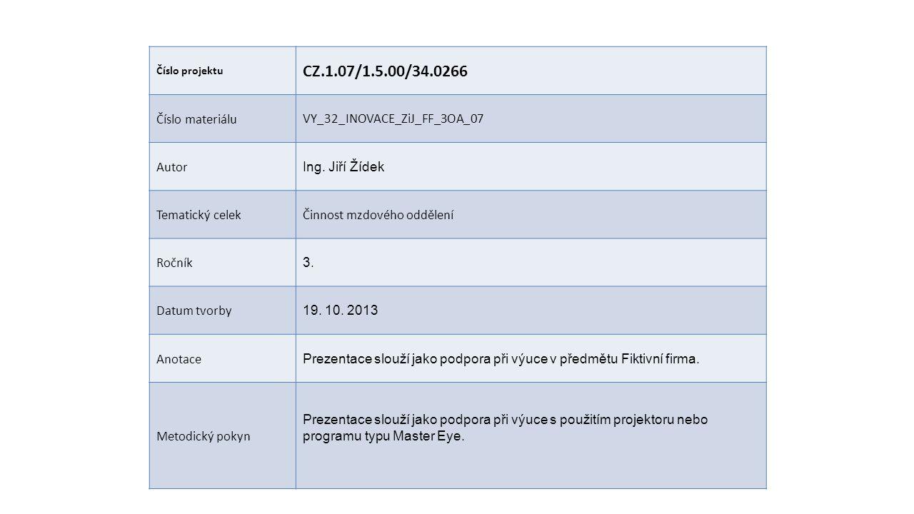 Číslo projektu CZ.1.07/1.5.00/34.0266 Číslo materiáluVY_32_INOVACE_ZiJ_FF_3OA_07 Autor Ing. Jiří Žídek Tematický celekČinnost mzdového oddělení Ročník