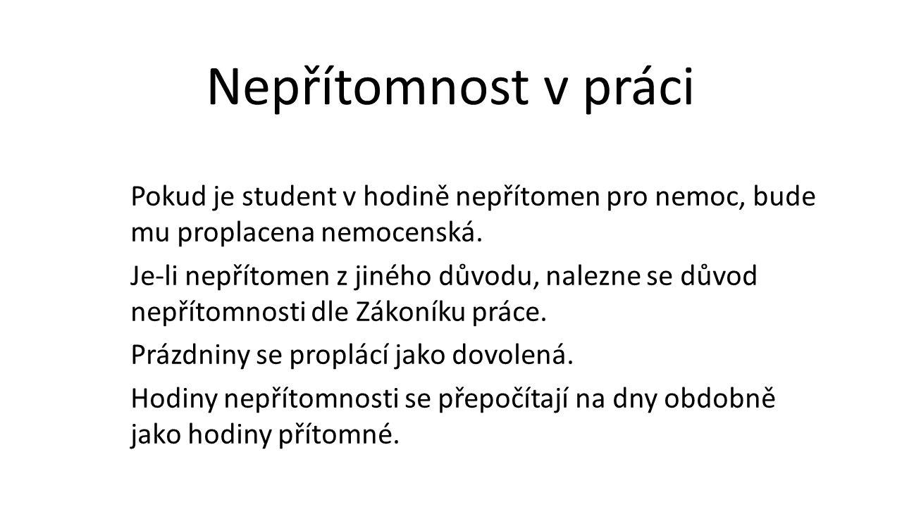 Pokud je student v hodině nepřítomen pro nemoc, bude mu proplacena nemocenská. Je-li nepřítomen z jiného důvodu, nalezne se důvod nepřítomnosti dle Zá