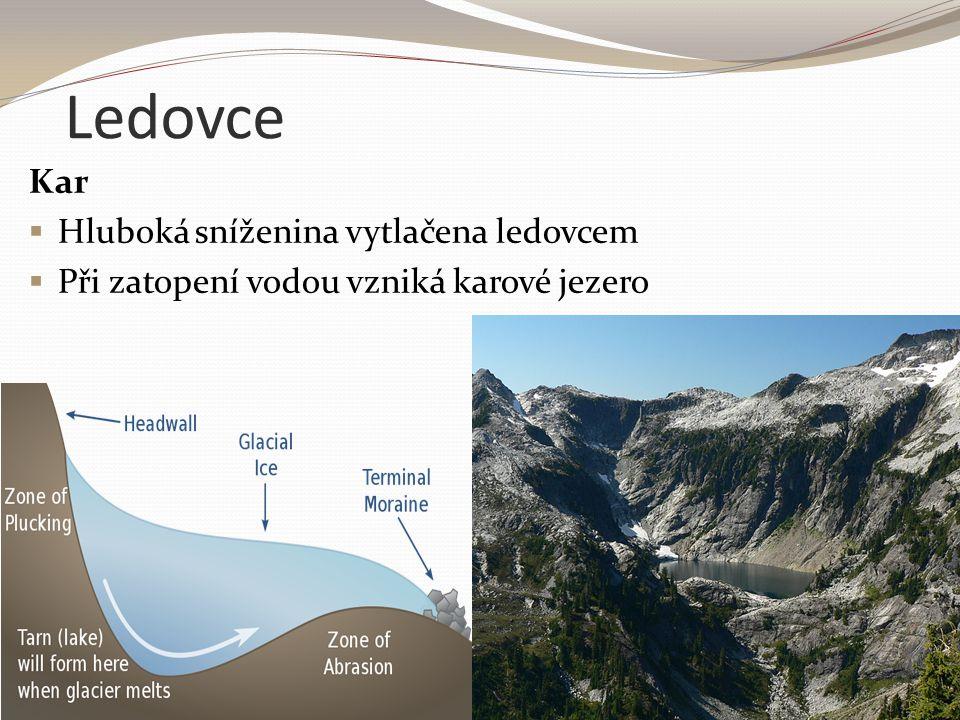 Ledovce Kar  Hluboká sníženina vytlačena ledovcem  Při zatopení vodou vzniká karové jezero