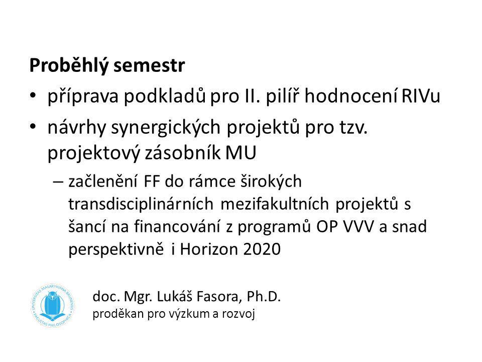 Proběhlý semestr příprava podkladů pro II. pilíř hodnocení RIVu návrhy synergických projektů pro tzv. projektový zásobník MU – začlenění FF do rámce š