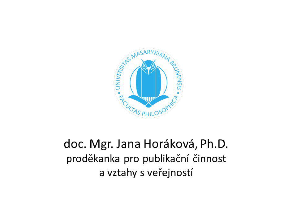 doc. Mgr. Jana Horáková, Ph.D. proděkanka pro publikační činnost a vztahy s veřejností