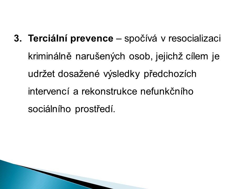 3.Terciální prevence – spočívá v resocializaci kriminálně narušených osob, jejichž cílem je udržet dosažené výsledky předchozích intervencí a rekonstr