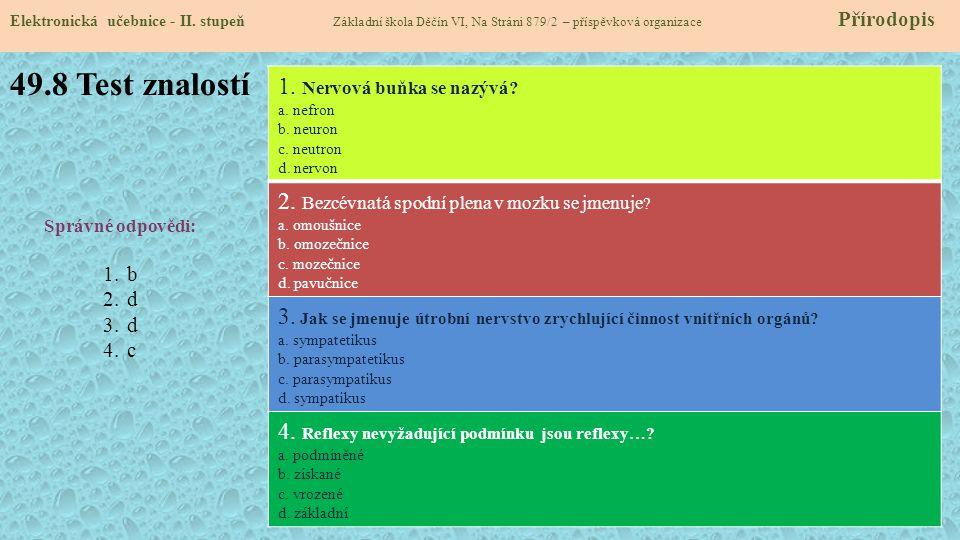 49.8 Test znalostí Elektronická učebnice - II. stupeň Základní škola Děčín VI, Na Stráni 879/2 – příspěvková organizace Přírodopis Správné odpovědi: 1