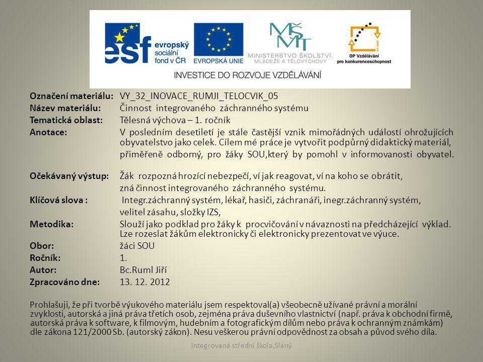 Označení materiálu: VY_32_INOVACE_RUMJI_TELOCVIK_05 Název materiálu:Činnost integrovaného záchranného systému Tematická oblast:Tělesná výchova – 1.