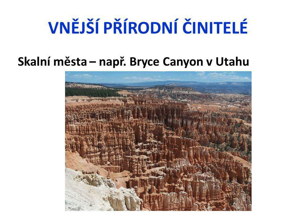 VNĚJŠÍ PŘÍRODNÍ ČINITELÉ Skalní města – např. Bryce Canyon v Utahu