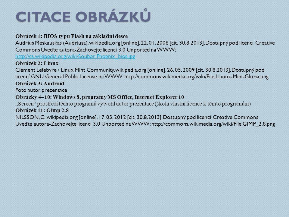 CITACE OBRÁZKŮ Obrázek 1: BIOS typu Flash na základní desce Audrius Meskauskas (Audriusa). wikipedia.org [online]. 22. 01. 2006 [cit. 30.8.2013]. Dost