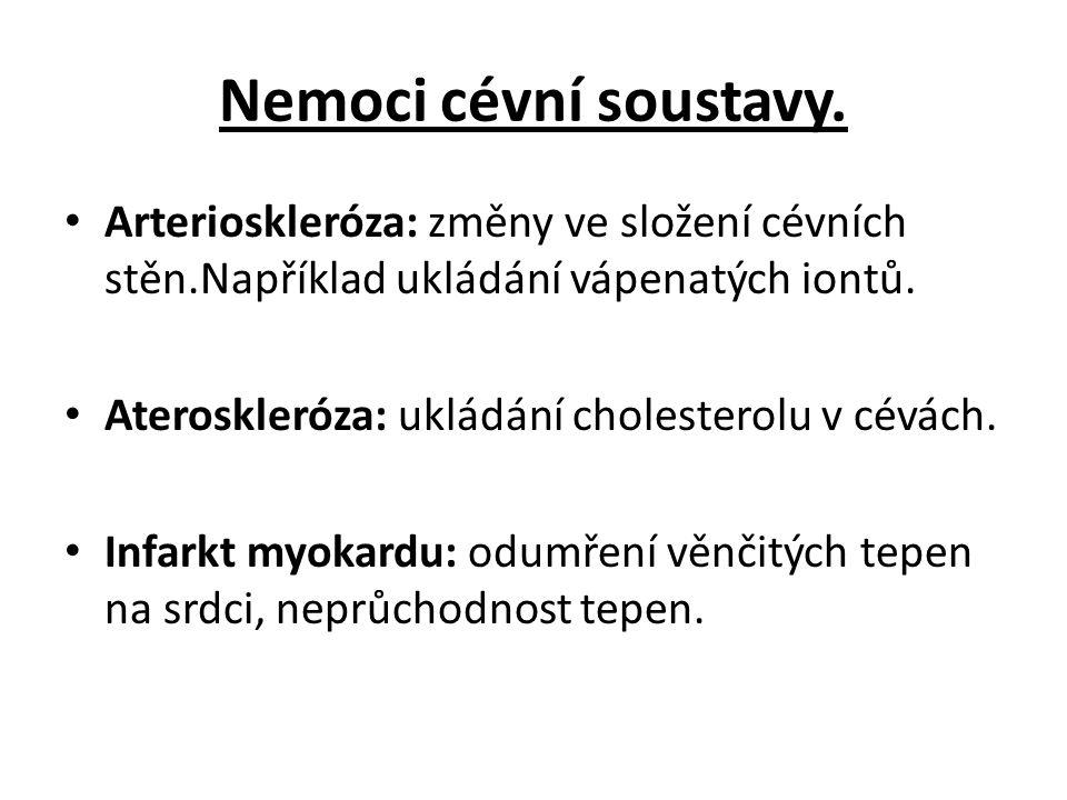 Nemoci cévní soustavy. Arterioskleróza: změny ve složení cévních stěn.Například ukládání vápenatých iontů. Ateroskleróza: ukládání cholesterolu v cévá
