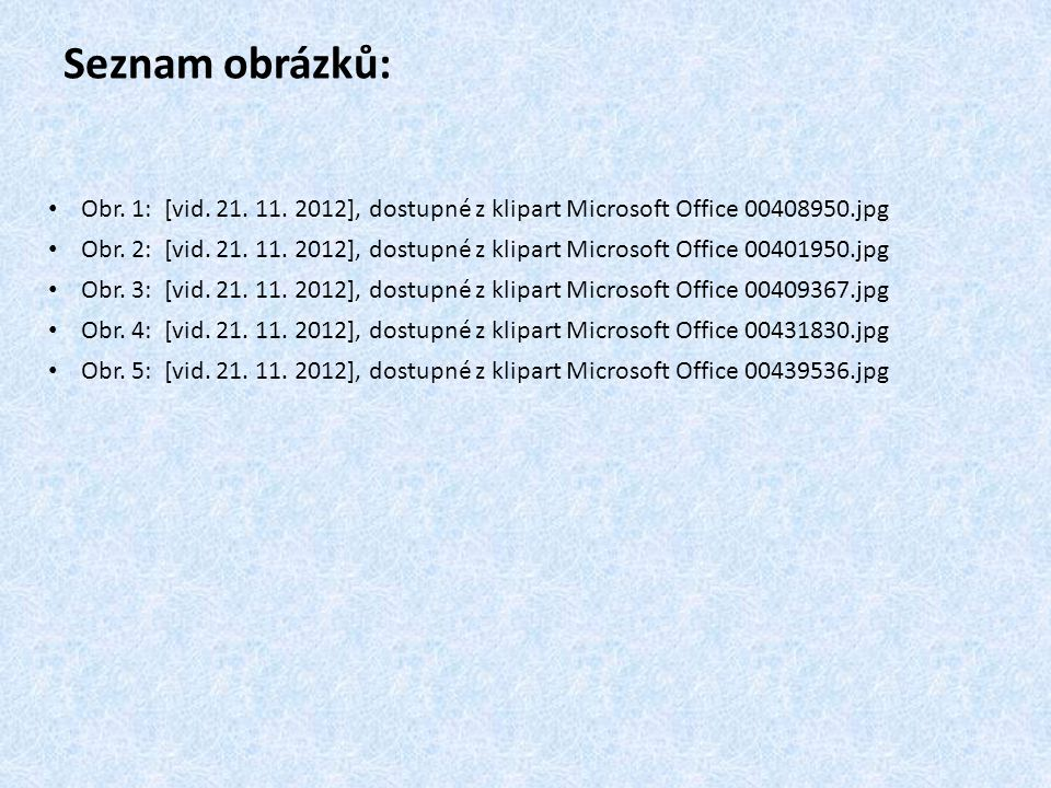 Seznam obrázků: Obr. 1: [vid. 21. 11. 2012], dostupné z klipart Microsoft Office 00408950.jpg Obr. 2: [vid. 21. 11. 2012], dostupné z klipart Microsof