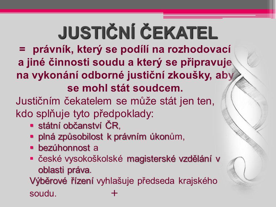 JUSTIČNÍ ČEKATEL = právník, který se podílí na rozhodovací a jiné činnosti soudu a který se připravuje na vykonání odborné justiční zkoušky, aby se mo
