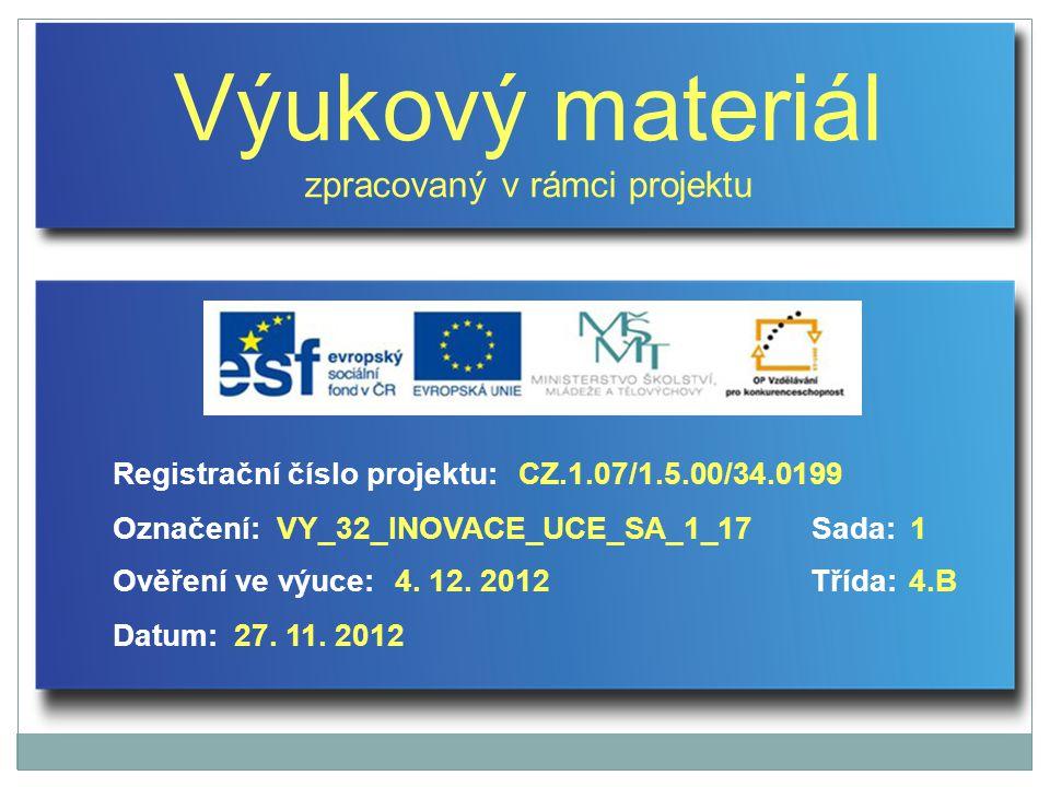 Výukový materiál zpracovaný v rámci projektu Označení:Sada: Ověření ve výuce:Třída: Datum: Registrační číslo projektu:CZ.1.07/1.5.00/34.0199 1VY_32_INOVACE_UCE_SA_1_17 4.