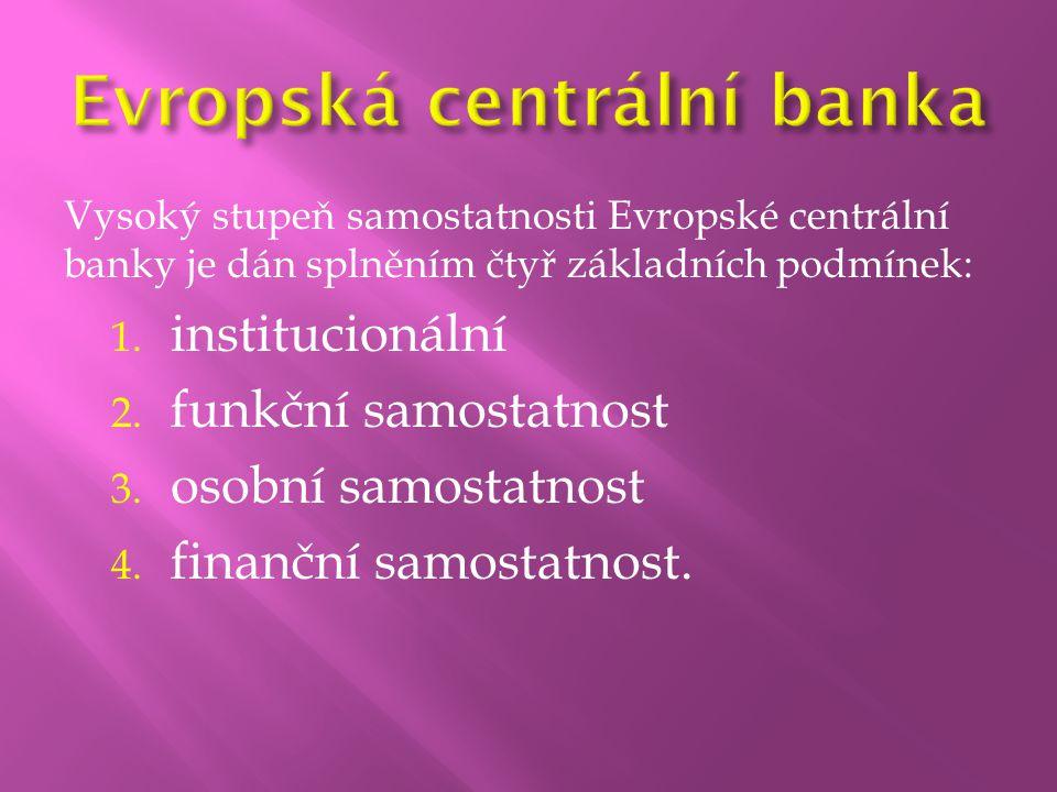 Vysoký stupeň samostatnosti Evropské centrální banky je dán splněním čtyř základních podmínek: 1. institucionální 2. funkční samostatnost 3. osobní sa