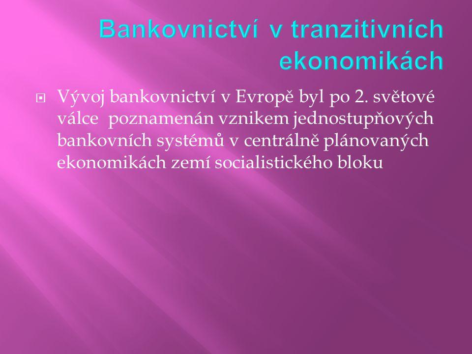  Vývoj bankovnictví v Evropě byl po 2. světové válce poznamenán vznikem jednostupňových bankovních systémů v centrálně plánovaných ekonomikách zemí s