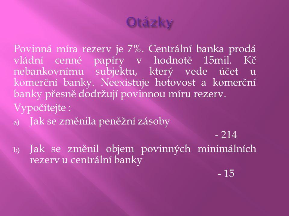 Povinná míra rezerv je 7%. Centrální banka prodá vládní cenné papíry v hodnotě 15mil. Kč nebankovnímu subjektu, který vede účet u komerční banky. Neex