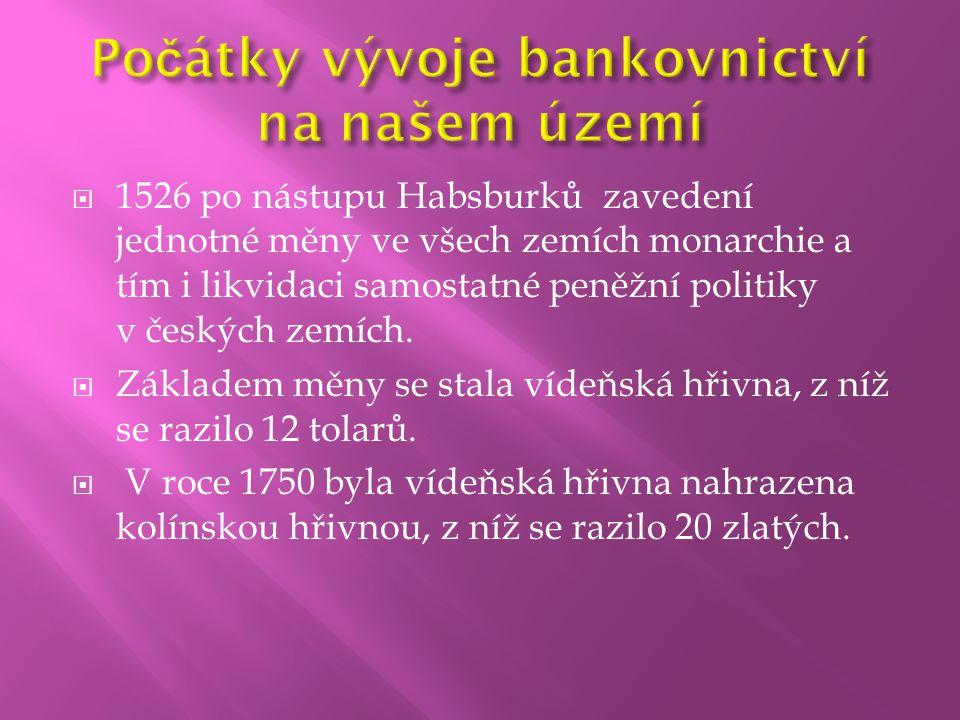  1526 po nástupu Habsburků zavedení jednotné měny ve všech zemích monarchie a tím i likvidaci samostatné peněžní politiky v českých zemích.  Základe