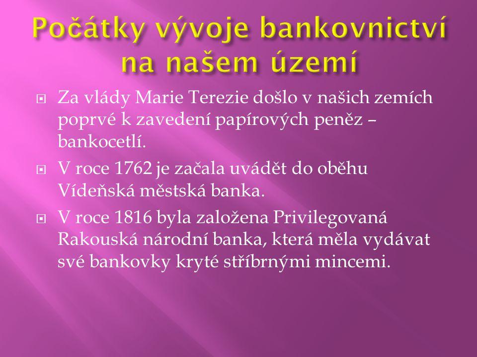  Za vlády Marie Terezie došlo v našich zemích poprvé k zavedení papírových peněz – bankocetlí.  V roce 1762 je začala uvádět do oběhu Vídeňská městs
