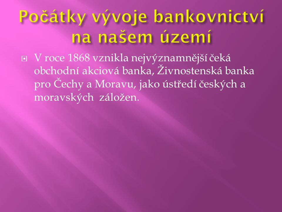 V roce 1868 vznikla nejvýznamnější čeká obchodní akciová banka, Živnostenská banka pro Čechy a Moravu, jako ústředí českých a moravských záložen.