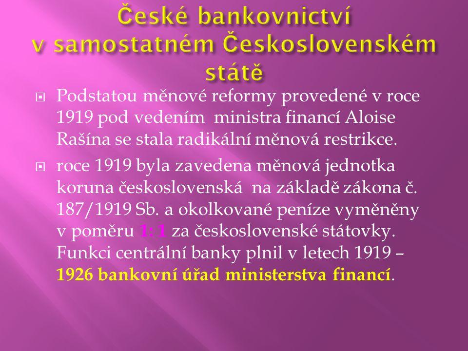 Podstatou měnové reformy provedené v roce 1919 pod vedením ministra financí Aloise Rašína se stala radikální měnová restrikce.  roce 1919 byla zave