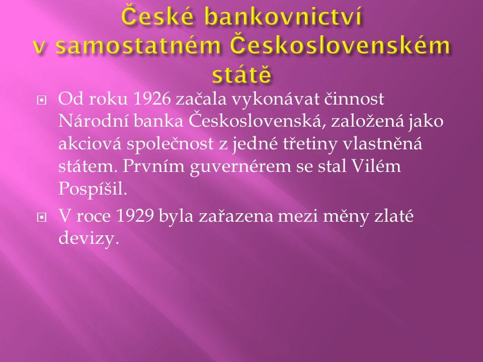  Od roku 1926 začala vykonávat činnost Národní banka Československá, založená jako akciová společnost z jedné třetiny vlastněná státem. Prvním guvern