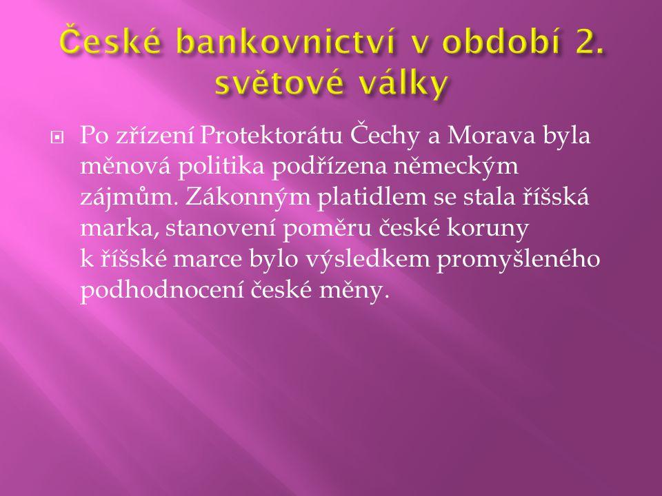  Po zřízení Protektorátu Čechy a Morava byla měnová politika podřízena německým zájmům. Zákonným platidlem se stala říšská marka, stanovení poměru če