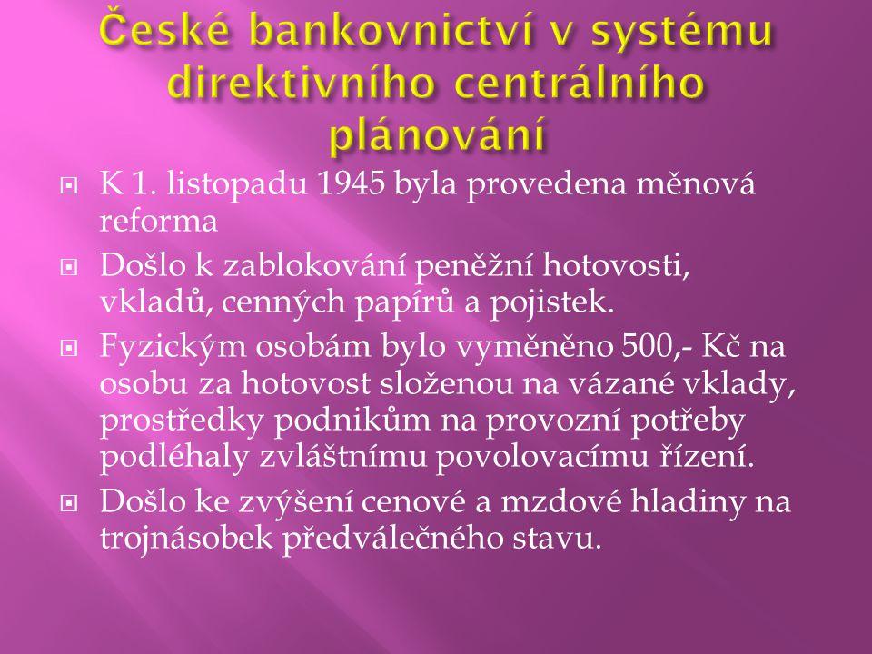  K 1. listopadu 1945 byla provedena měnová reforma  Došlo k zablokování peněžní hotovosti, vkladů, cenných papírů a pojistek.  Fyzickým osobám bylo