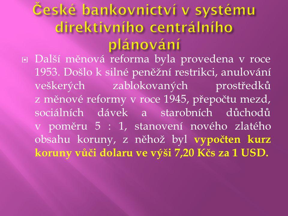  Další měnová reforma byla provedena v roce 1953. Došlo k silné peněžní restrikci, anulování veškerých zablokovaných prostředků z měnové reformy v ro