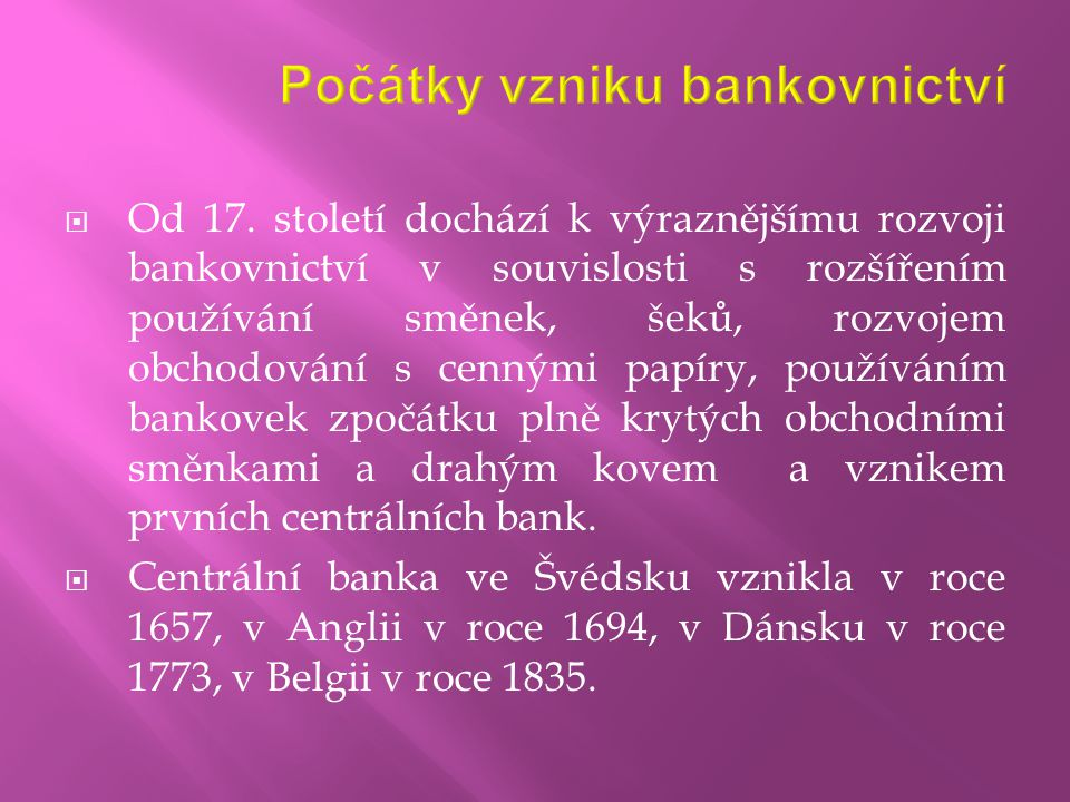  Od 17. století dochází k výraznějšímu rozvoji bankovnictví v souvislosti s rozšířením používání směnek, šeků, rozvojem obchodování s cennými papíry,