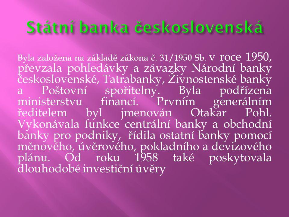 Byla založena na základě zákona č. 31/1950 Sb. v roce 1950, převzala pohledávky a závazky Národní banky československé, Tatrabanky, Živnostenské banky