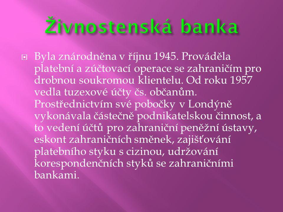  Byla znárodněna v říjnu 1945. Prováděla platební a zúčtovací operace se zahraničím pro drobnou soukromou klientelu. Od roku 1957 vedla tuzexové účty