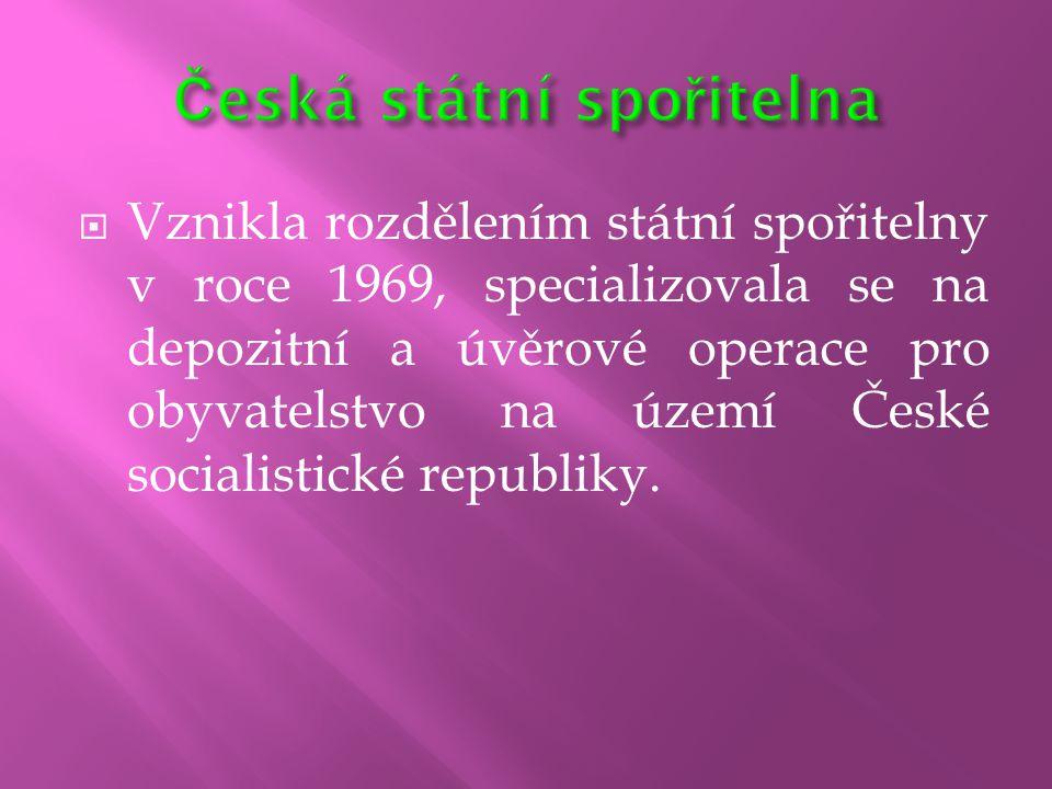  Vznikla rozdělením státní spořitelny v roce 1969, specializovala se na depozitní a úvěrové operace pro obyvatelstvo na území České socialistické rep