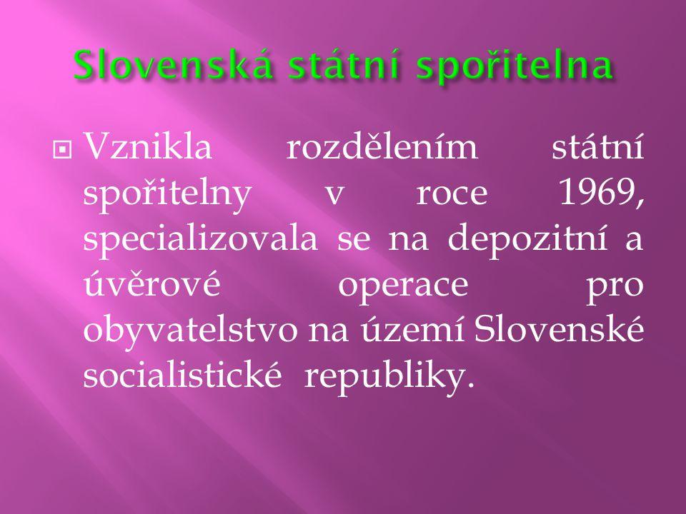  Vznikla rozdělením státní spořitelny v roce 1969, specializovala se na depozitní a úvěrové operace pro obyvatelstvo na území Slovenské socialistické