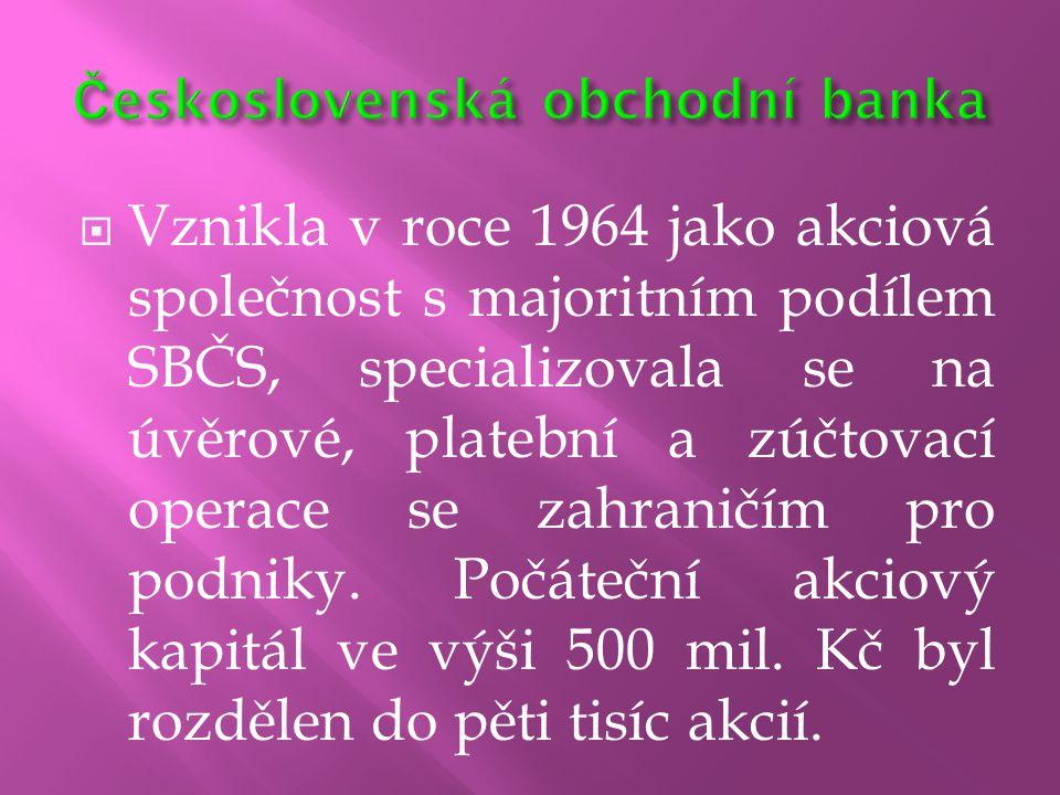  Vznikla v roce 1964 jako akciová společnost s majoritním podílem SBČS, specializovala se na úvěrové, platební a zúčtovací operace se zahraničím pro