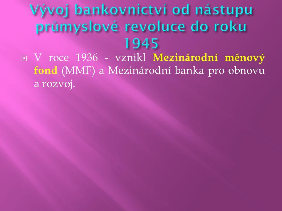  V roce 1936 - vznikl Mezinárodní měnový fond (MMF) a Mezinárodní banka pro obnovu a rozvoj.