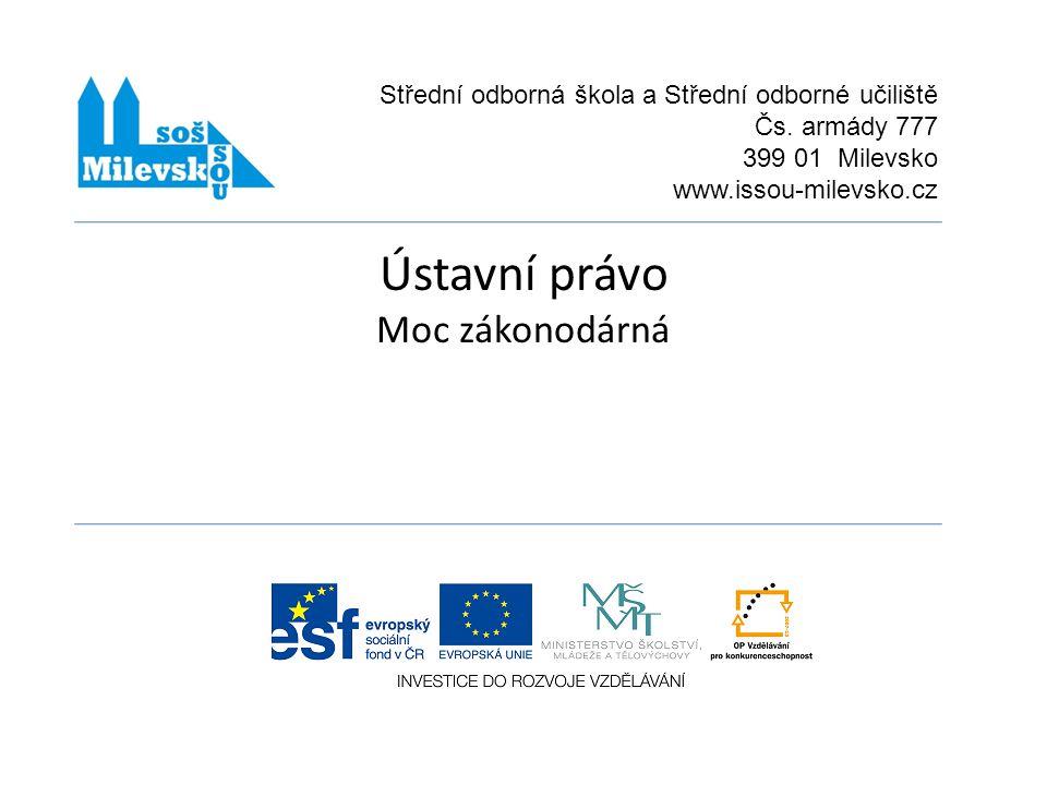 Ústavní právo Moc zákonodárná Střední odborná škola a Střední odborné učiliště Čs.
