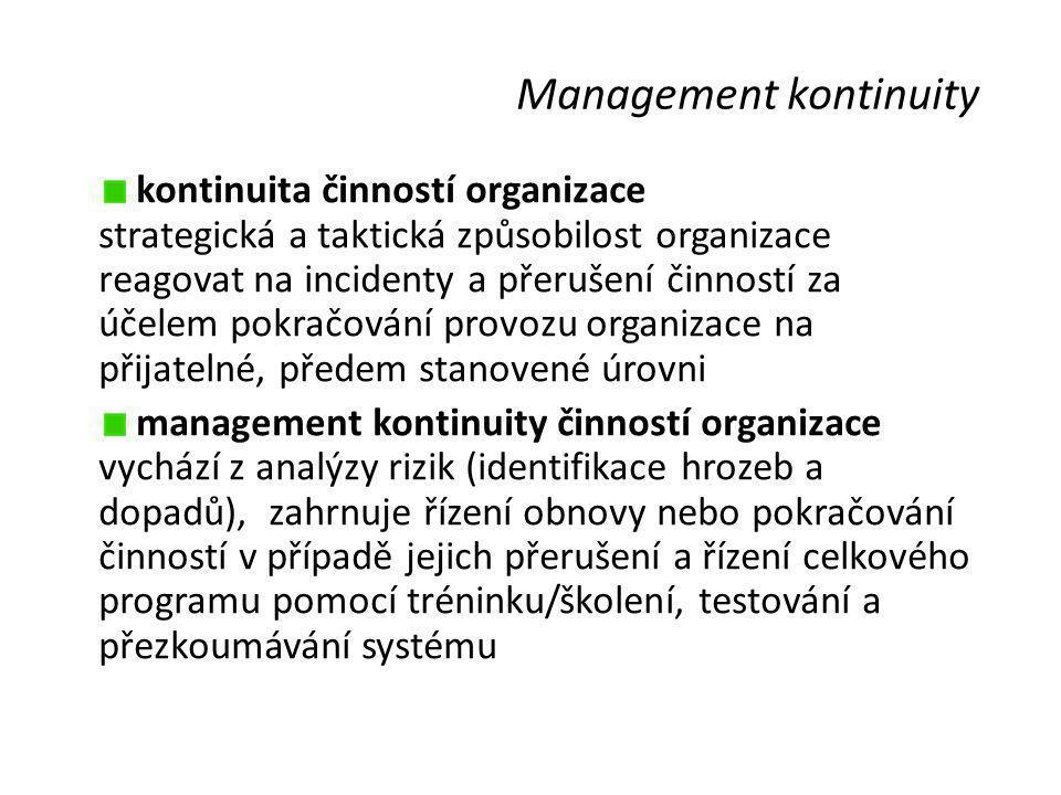 Management kontinuity kontinuita činností organizace strategická a taktická způsobilost organizace reagovat na incidenty a přerušení činností za účele