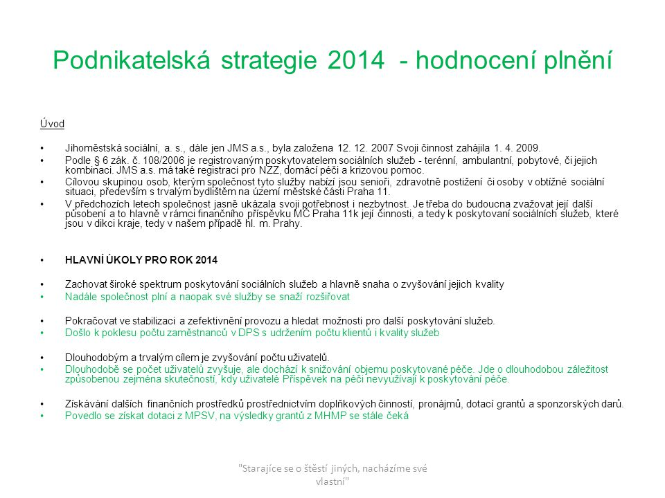 Podnikatelská strategie 2014 - hodnocení plnění Úvod Jihoměstská sociální, a. s., dále jen JMS a.s., byla založena 12. 12. 2007 Svoji činnost zahájila