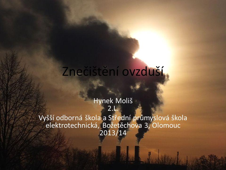 Znečištění ovzduší Hynek Moliš 2.L. Vyšší odborná škola a Střední průmyslová škola elektrotechnická, Božetěchova 3, Olomouc 2013/14