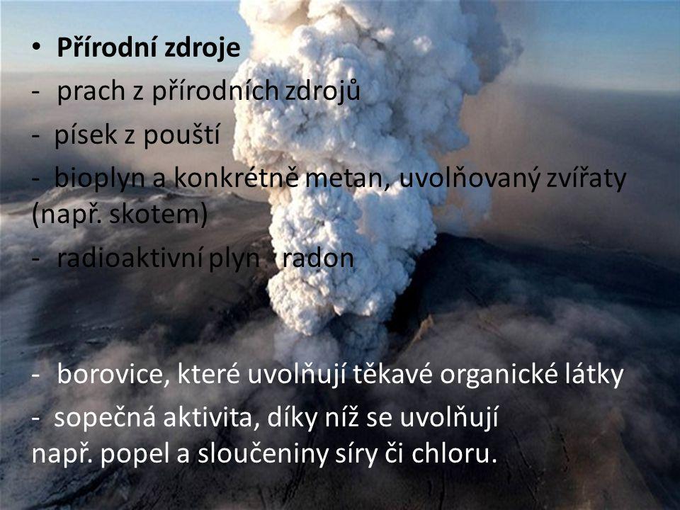 Přírodní zdroje -prach z přírodních zdrojů - písek z pouští - bioplyn a konkrétně metan, uvolňovaný zvířaty (např. skotem) -radioaktivní plyn radon -b