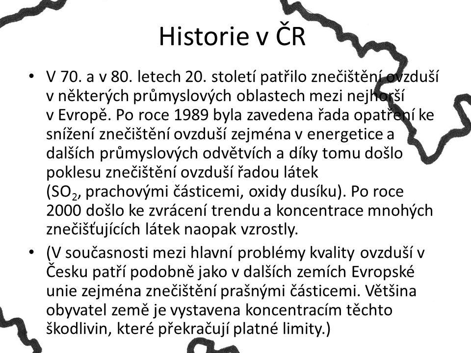 Historie v ČR V 70. a v 80. letech 20. století patřilo znečištění ovzduší v některých průmyslových oblastech mezi nejhorší v Evropě. Po roce 1989 byla