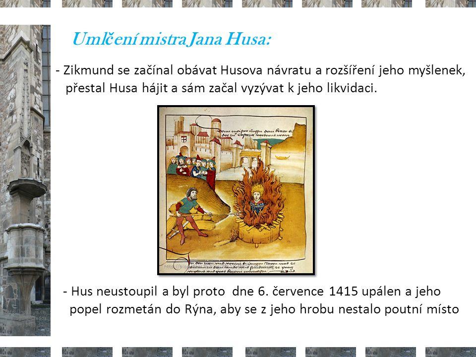 http://nd01.jxs.cz/ 373/598/542fe6da 2d_39313453_o2.j pg - Zikmund se začínal obávat Husova návratu a rozšíření jeho myšlenek, přestal Husa hájit a sám začal vyzývat k jeho likvidaci.