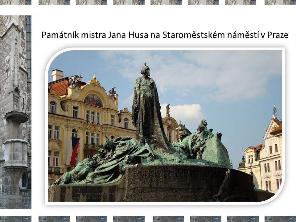 http://nd01.jxs.cz/ 373/598/542fe6da 2d_39313453_o2.j pg Památník mistra Jana Husa na Staroměstském náměstí v Praze http://upload.wikimedia.org/wikipedia/commons/thumb/d/d8/Pomnik_jana_husa_wisnia6522.JPG/800p x-Pomnik_jana_husa_wisnia6522.JPG