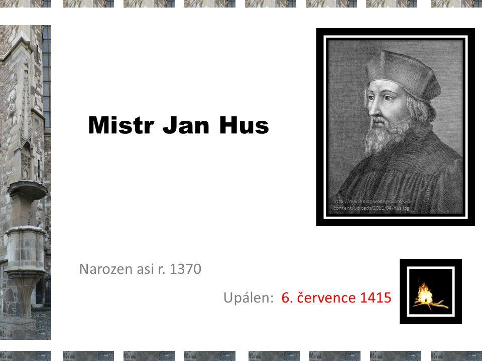 http://nd01.jxs.cz/ 373/598/542fe6da 2d_39313453_o2.j pg Mistr Jan Hus Narozen asi r.
