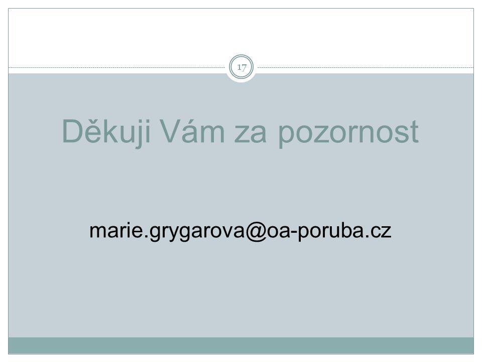 17 Děkuji Vám za pozornost marie.grygarova@oa-poruba.cz