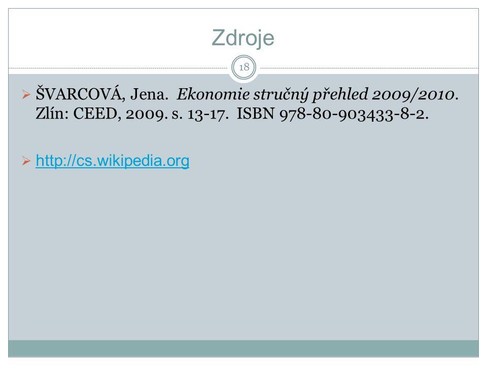 Zdroje  ŠVARCOVÁ, Jena. Ekonomie stručný přehled 2009/2010. Zlín: CEED, 2009. s. 13-17. ISBN 978-80-903433-8-2.  http://cs.wikipedia.org http://cs.w