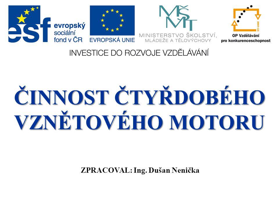 ČINNOST ČTYŘDOBÉHO VZNĚTOVÉHO MOTORU ZPRACOVAL: Ing. Dušan Nenička