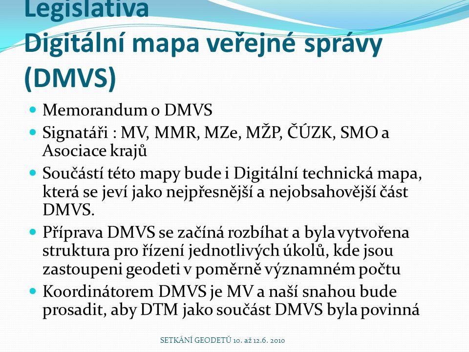 Legislativa Digitální mapa veřejné správy (DMVS) Memorandum o DMVS Signatáři : MV, MMR, MZe, MŽP, ČÚZK, SMO a Asociace krajů Součástí této mapy bude i