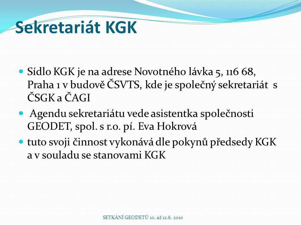 Webové stránky KGK Najdete na nich Stanovy a další dokumenty KGK Informace o orgánech KGK seznam členů KGK podle jednotlivých krajů informace o akcích pořádaných KGK akce pořádané i jinými subjekty se vztahem ke geodezii Aktuální informace o činnosti Sledujte pravidelně : www.kgk.cz SETKÁNÍ GEODETŮ 10.