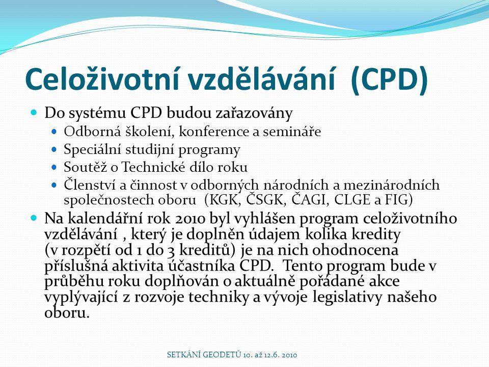 Celoživotní vzdělávání (CPD) Do systému CPD budou zařazovány Odborná školení, konference a semináře Speciální studijní programy Soutěž o Technické díl