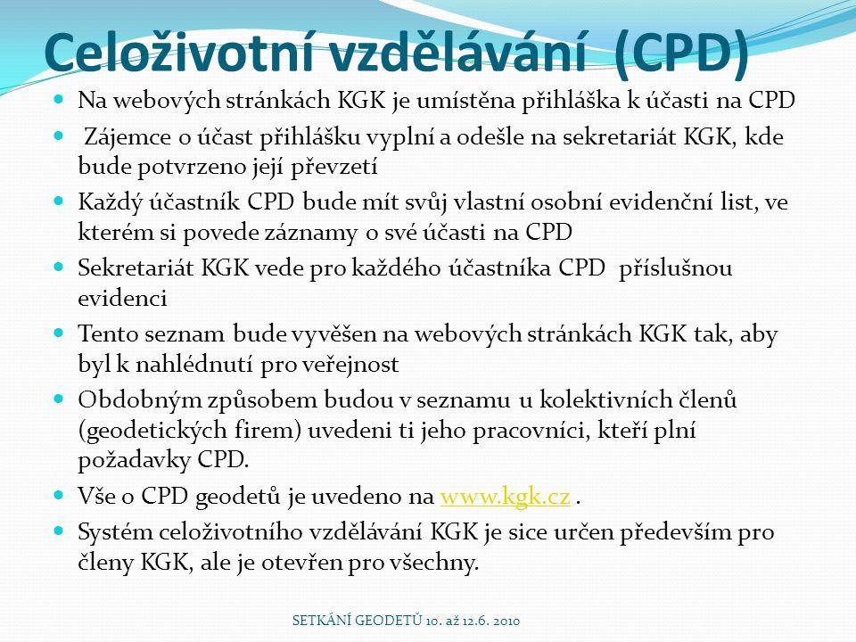 Celoživotní vzdělávání (CPD) Na webových stránkách KGK je umístěna přihláška k účasti na CPD Zájemce o účast přihlášku vyplní a odešle na sekretariát